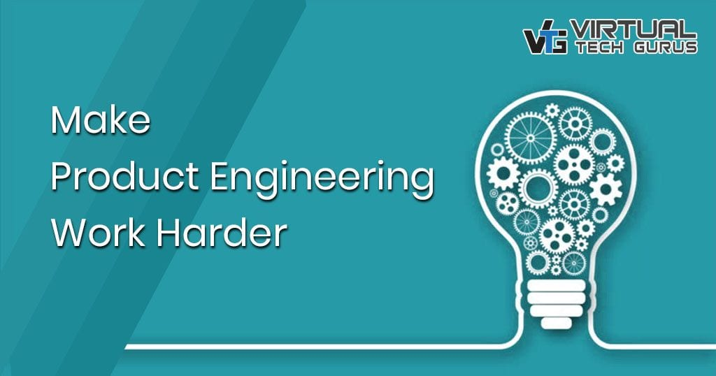 Make Product Engineering Work Harder