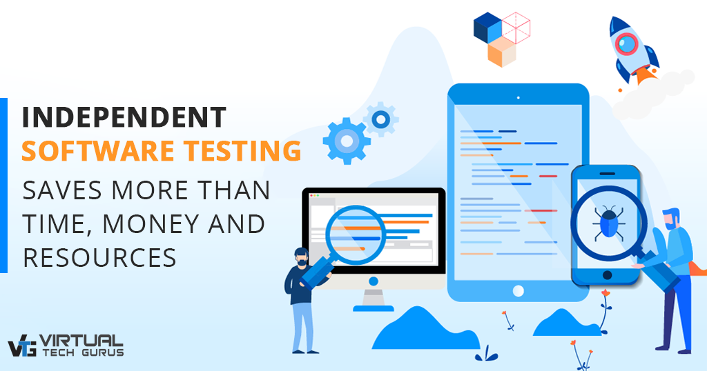 Independent Software Testing Saves More than Time, Money and Resources