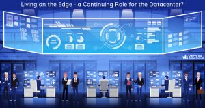 Living on the Edge - a Continuing Role for the Datacenter