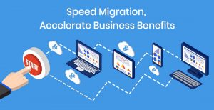 Speed migration, accelerate business benefits