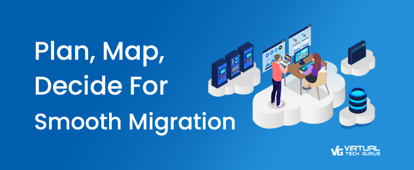 Plan, Map, Decide – For Smooth Migration