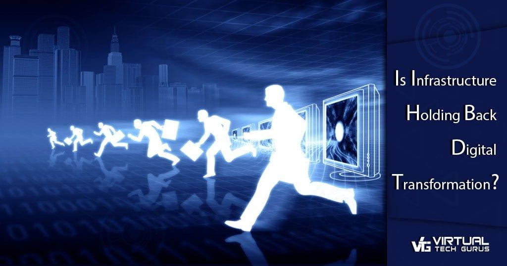 Is Infrastructure Holding Back Digital Transformation