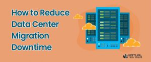 How to Reduce Data Center Migration Downtime